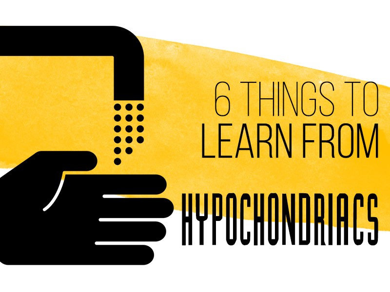 TGP - 6 Things To Learn From Hypochondriacs